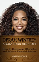 OPRAH WINFREY: A RAGS TO RICHES STORY. How to overcome obstacles and achieve financial success. Learn how Oprah Winfrey went from the shadows to the spotlight ... extreme poverty. (MINI BIOGRAPHIES Book 2)