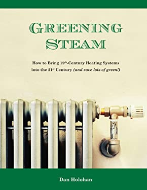 Greening Steam: How to Bring 19th-Century Heating Systems into the 21st Century (and save lots of green!)