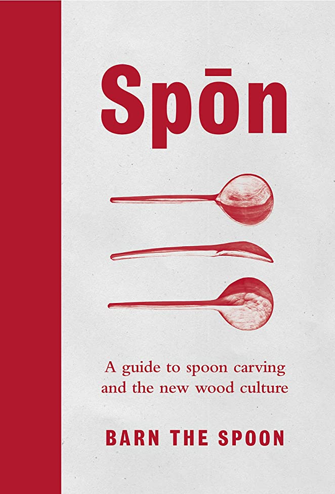 まとめる違法鉱石Spon: A Guide to Spoon Carving and the New Wood Culture (English Edition)