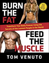 Burn the Fat, Feed the Muscle: Transform Your Body Forever Using the Secrets of the Leanest People in the World PDF