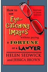 How to Use Eye-Catching Images Without Paying a Fortune or a Lawyer Kindle Edition