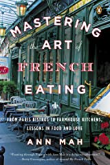 Mastering the Art of French Eating: From Paris Bistros to Farmhouse Kitchens, Lessons in Food and Love Kindle Edition