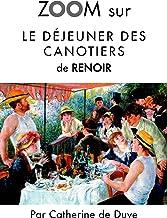 Zoom sur Le déjeuner des canotiers de Renoir: Pour connaitre tous les secrets du célèbre tableau de Renoir ! (Zoom sur un ...