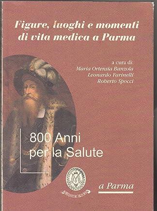 Figure, Luoghi E Momenti Di Vita Medica A Parma. 800 Anni Per La Salute Silva A12