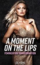 A Moment On The Lips: (Feminization Transformation) (English Edition)