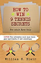 How to Win: 9 Tennis Secrets: For Adult Eyes Only