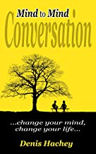 Mind to Mind Conversation: Change Your Mind, Change Your Life