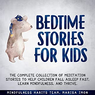 Bedtime Stories for Kids: The Complete Collection of Meditation Stories to Help Children Fall Asleep Fast, Learn Mindfulness, and Thrive