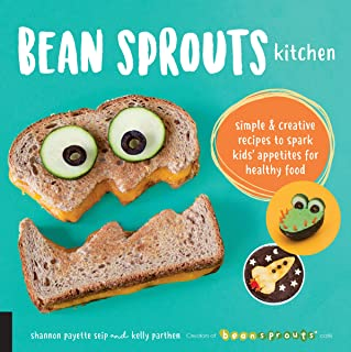 Bean Sprouts Kitchen: Simple and Creative Recipes to Spark Kids' Appetites for Healthy Food