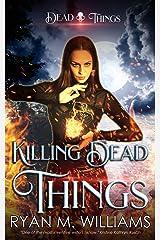 Killing Dead Things: A Dead Things Novel Kindle Edition