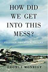 How Did We Get Into This Mess?: Politics, Equality, Nature Kindle Edition