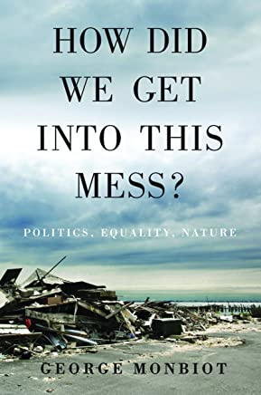 How Did We Get Into This Mess?: Politics, Equality, Nature (English Edition)