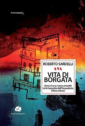 Vita di borgata: Storia di una nuova umanità tra le baracche dellacquedotto felice a Roma (Traversamenti Vol. 3)