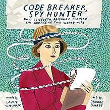Code Breaker, Spy Hunter: How Elizebeth Friedman Changed the Course of Two World Wars