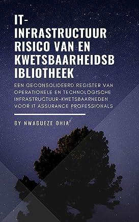 IT-infrastructuur Risico van en Kwetsbaarheidsbibliotheek: Een Geconsolideerd Register van Operationele en Technologische Infrastructuur-Kwetsbaarheden voor IT Assurance Professionals