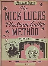 The Nick Lucas Plectrum Guitar Method Vol. 3 songs- Bootleggers Blues; Guitar Vamping Study; Cholla; varsity Blues; El Choclo; Plectrola; (1935 Sheetmusic Edition)