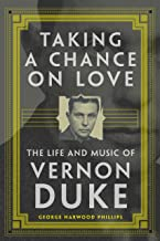 Taking a Chance on Love: The Life and Music of Vernon Duke (American Popular Music Series Book 5)