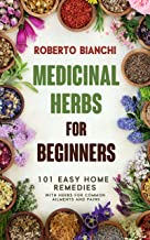 Medicinal Herbs for Beginners: 101 Easy Home Remedies with Herbs for Common Ailments and Pains (English Edition)