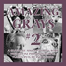 Amazing Grays #2: A Grayscale Adult Coloring Book with 50 Fine Photos of People, Places, Pets, Plants & More