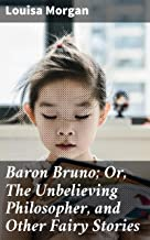 Baron Bruno; Or, The Unbelieving Philosopher, and Other Fairy Stories