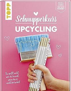 Schnupperkurs - Upcycling: Du weißt nicht, was du kannst, wenn du es nicht versuchst. Buch  Video = dein neues Hobby