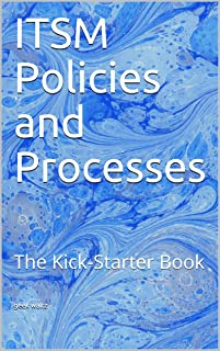 ITSM Policies and Processes: The Kick-Starter Book (English Edition)