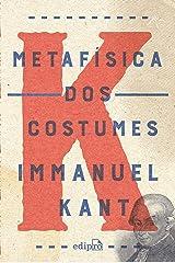 Metafísica dos costumes: Contendo a Doutrina do Direito e a Doutrina da Virtude eBook Kindle