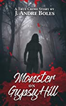 Monster on Gypsy Hill: The True Crime Story of an Innocent Woman Who Spent 35 Years in Prison for Someone Else's Crime, a ...