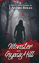 Monster on Gypsy Hill: The True Crime Story of an Innocent Woman Who Spent 35 Years in Prison for Someone Else's Crime, a Serial Killer Who Nearly Got Away With Murder & the Corrupt Legal System