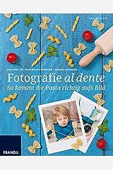Fotografie al dente: So kommt die Pasta richtig aufs Bild! Kindle Ausgabe