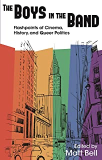 The Boys in the Band: Flashpoints of Cinema, History, and Queer Politics (Contemporary Approaches to Film and Media Series)