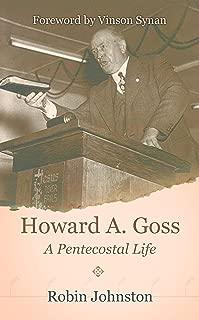 Howard A. Goss - A Pentecostal Life