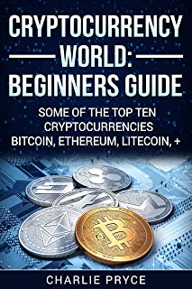 CRYPTOCURRENCY WORLD: Beginners Guide - Investing and Trading in Today's Blockchain, Mining, including Bitcoin, Ethereum, Litecoin, Ripple, Dash, Dogecoin, ... Bitcoin, Blockchain, Ethereum)