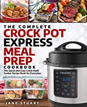 The Complete Crock Pot Express Meal Prep Cookbook: The Quick and Easy Crock Multi Cooker Recipe Book for Everyday (Crock Pot Express Cookbook 1) (English Edition)