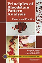Principles of Bloodstain Pattern Analysis: Theory and Practice (Practical Aspects of Criminal & Forensic Investigations)