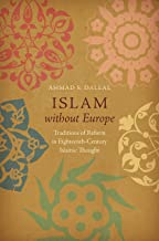 Islam without Europe: Traditions of Reform in Eighteenth-Century Islamic Thought (Islamic Civilization and Muslim Networks)