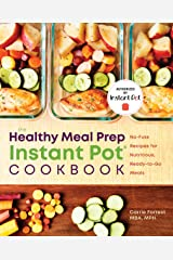 The Healthy Meal Prep Instant Pot® Cookbook: No-Fuss Recipes for Nutritious, Ready-to-Go Meals Kindle Edition