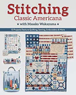 Stitching Classic Americana with Masako Wakayama: 12 projects feature quilting, sewing, embroidery & more