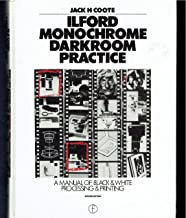 Ilford Monochrome Darkroom Practice: A Manual of Black-And-White Processing and Printing