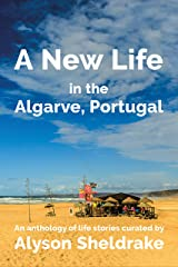 A New Life in the Algarve, Portugal: An anthology of life stories (The Algarve Dream Series Book 3) Kindle Edition