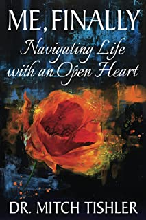 Me, Finally: Navigating Life with an Open Heart