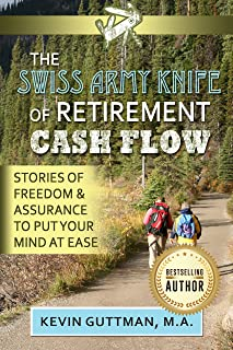 The Swiss Army Knife of Retirement Cash Flow: Stories of Freedom and Assurance to Put Your Mind at Ease