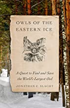 Owls of the Eastern Ice: A Quest to Find and Save the World's Largest Owl PDF