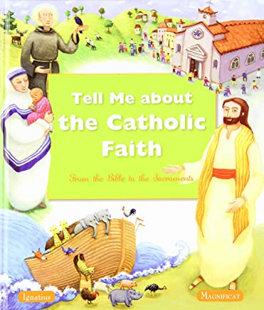 Tell Me About The Catholic Faith: From The Bible to The Sacraments