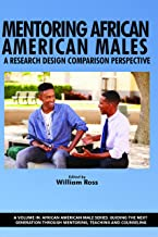 Mentoring African American Males (African American Male Series: Guiding the Next Generation Through Mentoring, Teaching and Counseling)
