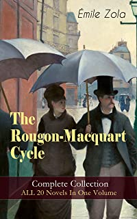 The Rougon-Macquart Cycle: Complete Collection - ALL 20 Novels In One Volume: The Fortune of the Rougons, The Kill, The Ladies' Paradise, The Joy of Life, ... Germinal, Nana, The Downfall and more
