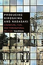 Producing Hiroshima and Nagasaki: Literature, Film, and Transnational Politics