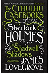 The Cthulhu Casebooks - Sherlock Holmes and the Shadwell Shadows Kindle Edition