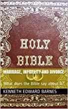 Marriage, Infidelity and Divorce:: What does the Bible say about it?