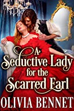 A Seductive Lady for the Scarred Earl: A Steamy Historical Regency Romance Novel (English Edition)